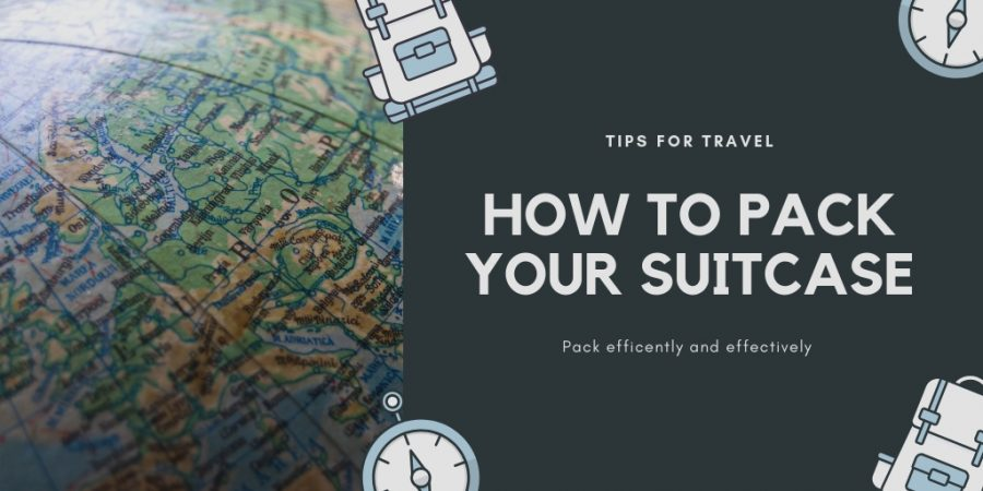 How to pack your suitcase with helpful tips and tricks
